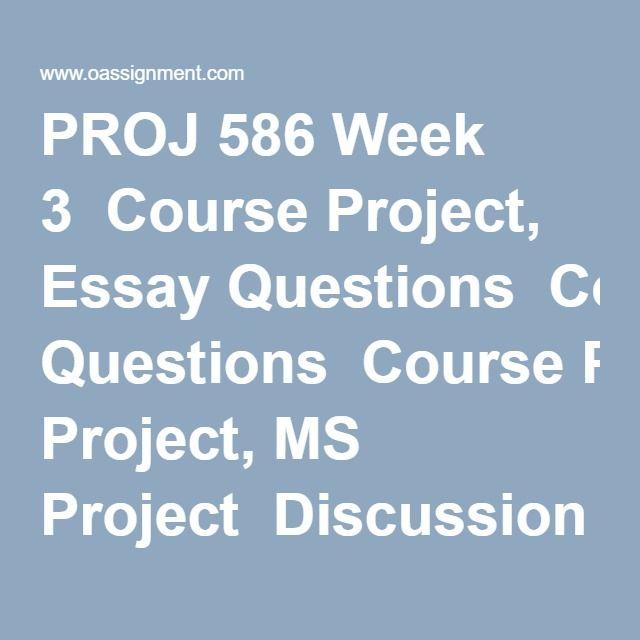 proj week course project essay questions course project ms  proj 586 week 3 course project essay questions course project ms project discussion question