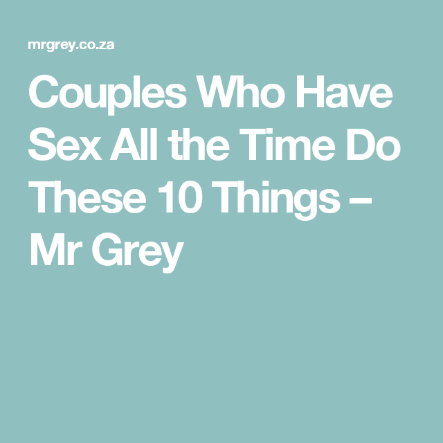 Couples who have sex all the time do these 10 things mr grey couples who have sex all the time do these 10 things mr grey fandeluxe Image collections