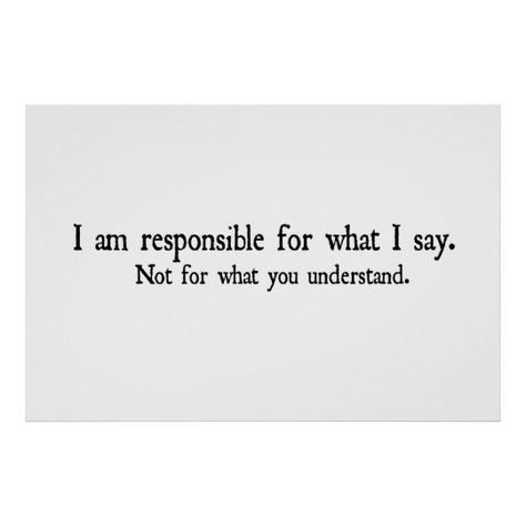 Poster, mugs, t-shirts, More I am responsible for what I say. Not for what you understand.