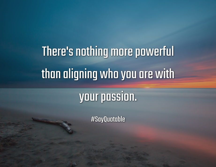 Quotes about There's nothing more powerful than aligning who you are with your passion.  with images background, share as cover photos, profile pictures on WhatsApp, Facebook and Instagram or HD wallpaper - Best quotes