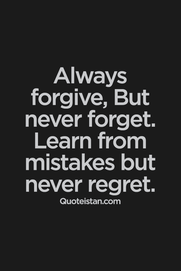 Mistake Quotes Always forgive,But never forget. Learn from #mistakes but never  Mistake Quotes