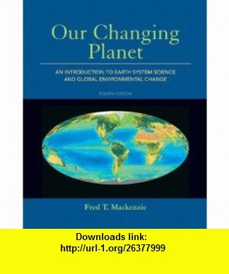 Our changing planet an introduction to earth system science and our changing planet an introduction to earth system science and global environmental change 4th edition fandeluxe Images