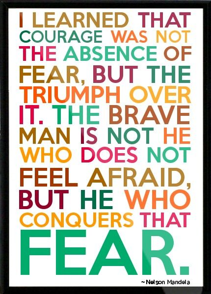 President Nelson Mandela Famous Quotes U2013 Fear   Courage   Brave   Conquers  That Fear