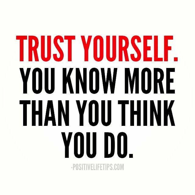Trust Yourself You Know More Than You Think You Do Positive Life