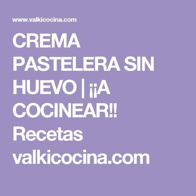 CREMA PASTELERA SIN HUEVO   ¡¡A COCINEAR!! Recetas valkicocina.com