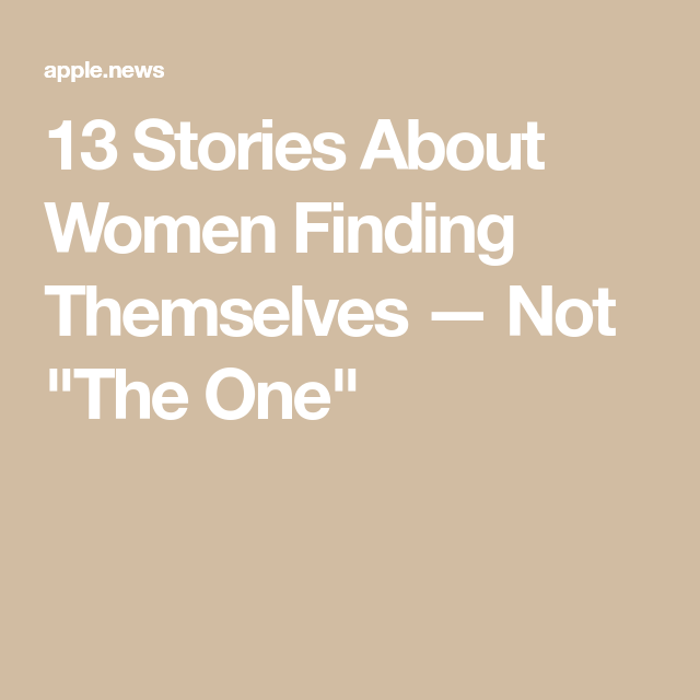 13 Stories About Women Finding Themselves — Not