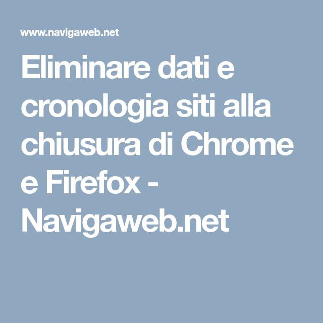 Eliminare Dati E Cronologia In Un Click Su Chrome E Firefox Browser Informatica Dativo