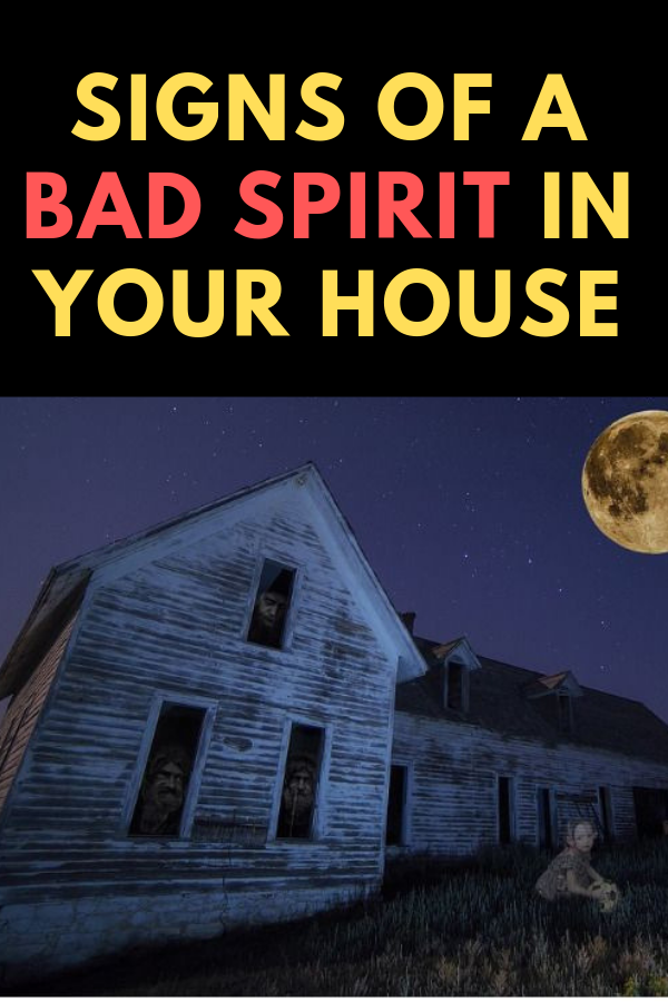 9 Signs Of A Bad Spirit In Your House Bad Spirits Spirit Signs Spirit