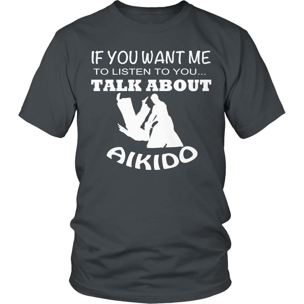 If You Want Me To Listen To You Talk About Aikido Tee