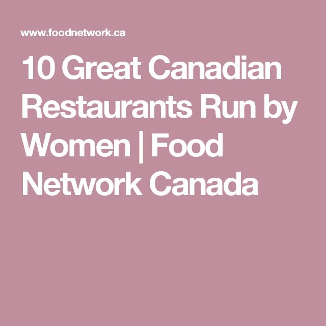 10 Great Canadian Restaurants Run by Women | Food Network Canada