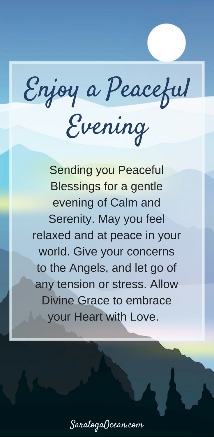 Sending You Blessings For A Peaceful Evening Let The Day Go Give Your Worries To The Angels And Re Evening Quotes Good Evening Messages Good Night Blessings