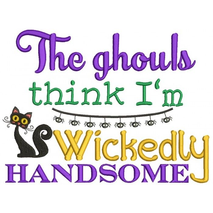 The Ghouls Think I\u0027m Wickedly Handsome Halloween Filled Machine - halloween design