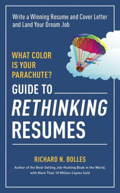 what color is your parachute  guide to rethinking resumes