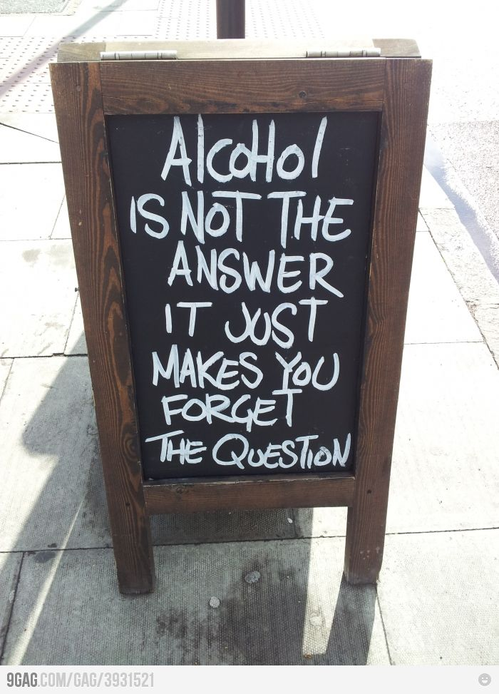 Alcohol is not the answer.