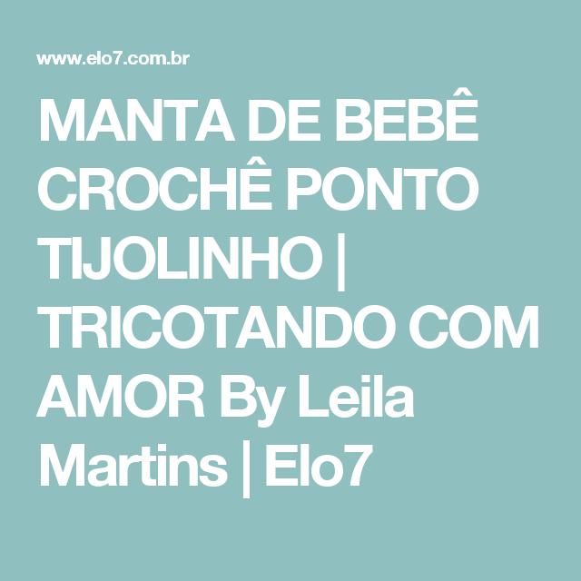 MANTA DE BEBÊ CROCHÊ PONTO TIJOLINHO | TRICOTANDO COM AMOR By Leila Martins | Elo7
