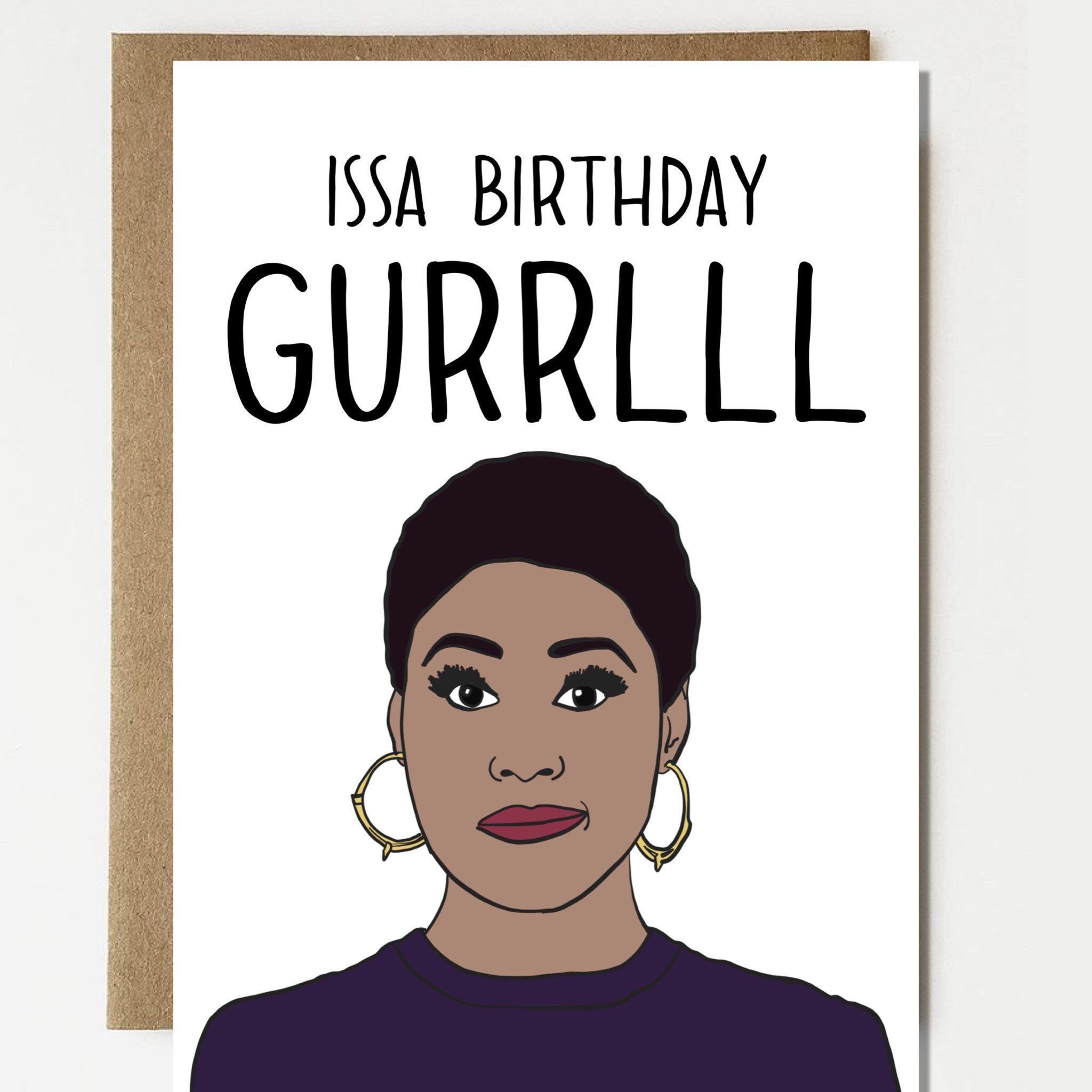 Issa Birthday Gurrlll Happy Birthday Card Issa Card Issa Etsy In 2021 Cool Birthday Cards Birthday Cards Happy Birthday African American
