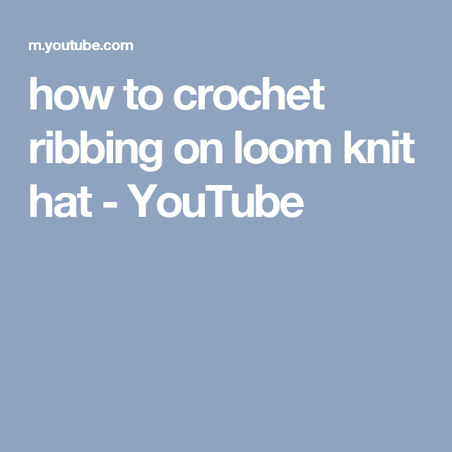 How To Crochet Ribbing On Loom Knit Hat Youtube Knifty Knitter