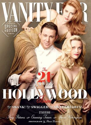 Vanity Fair's 2015 Hollywood Issue Cover Featuring Amy Adams, Reese Witherspoon, and Channing Tatum by Annie Liebovitz