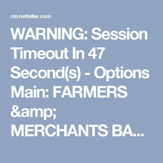 WARNING: Session Timeout In 47 Second(s) - Options Main: FARMERS & MERCHANTS BANK