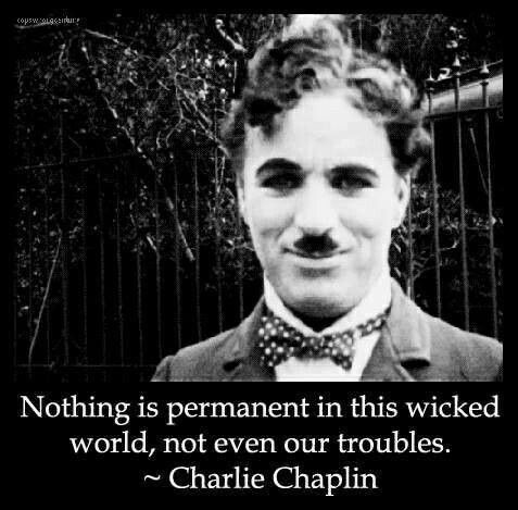 Nothing Is Permanent In This Wicket World Not Even Our Troubles