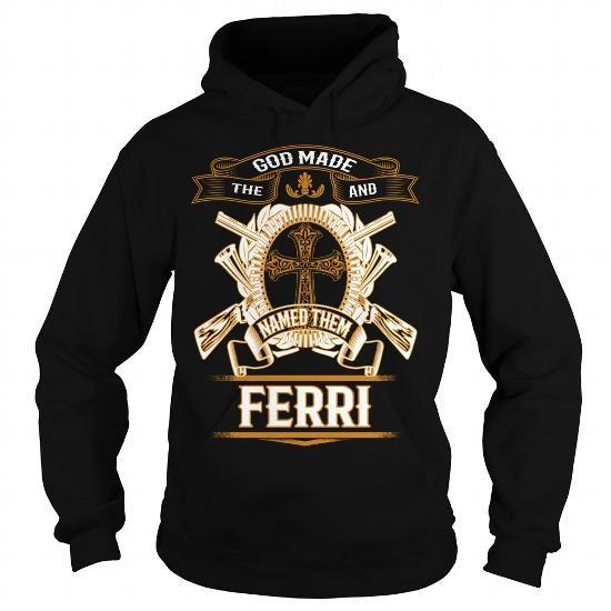 I Love FERRI,   FERRIYear,  FERRIBirthday,  FERRIHoodie,  FERRIName,  FERRIHoodies T shirts