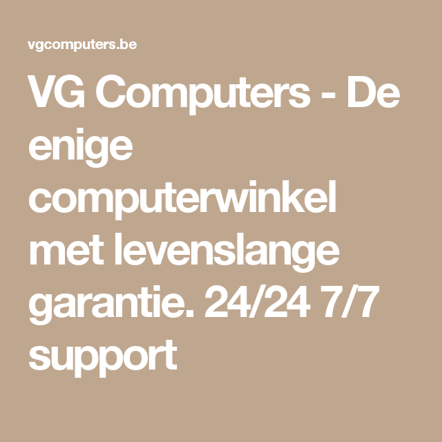 VG Computers - De enige computerwinkel met levenslange garantie. 24/24 7/7 support