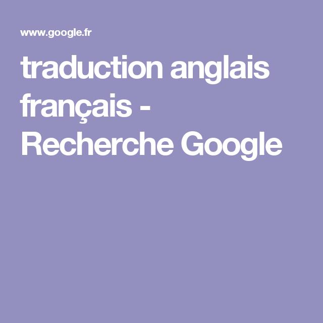Traduction Anglais Francais Recherche Google Traduction Anglais Francais Traduction Anglais Anglais