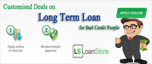 At Loan Store We Offer These Long Term Loans Uk At Extremely Competitive Rates And Flexible Repayment Options Our S Long Term Loans Loans For Bad Credit Loan