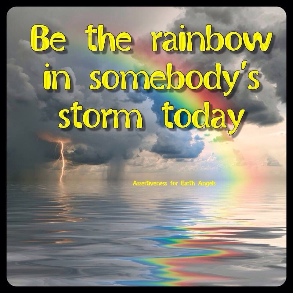 Love this quote. Can't stop thinking about what happens if we all be somebody else's rainbow