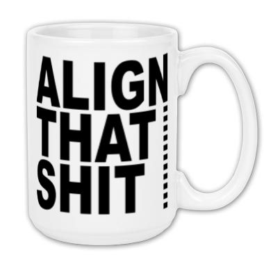 ALIGN THAT SHIT Large Coffee Mug 15oz - COFFEE MUGS - Shop of Angst - Printfection.com
