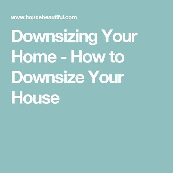 13 Things To Never Ever Throw Out When You Re Downsizing Home Organization Pinterest House And Declutter