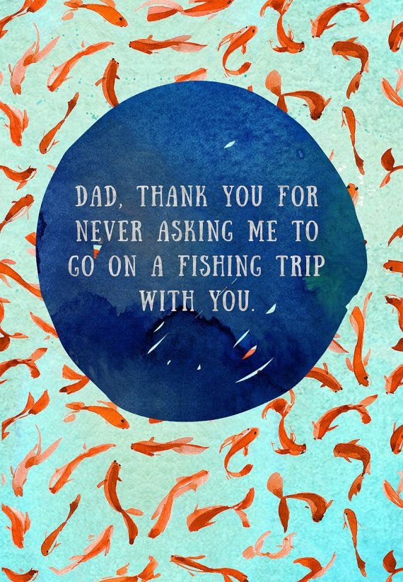 Dad, Thank You For Never Making Me Go On A Fishing Trip