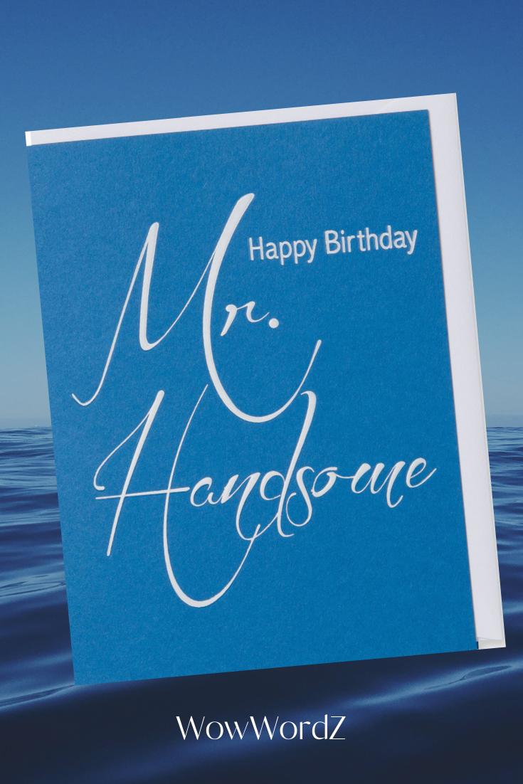 Happy Birthday Mr Handsome Birthdaycard Happybirthdaycard