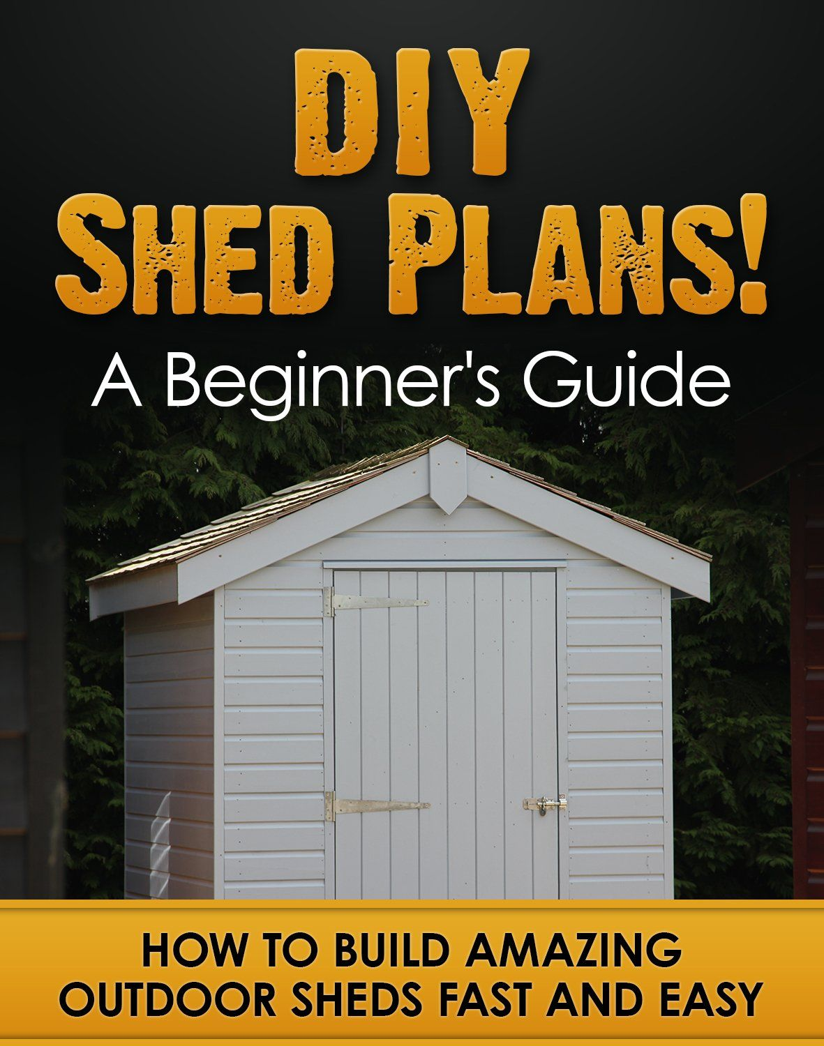 Diy Shed Plans A Beginner S Guide How To Build Amazing