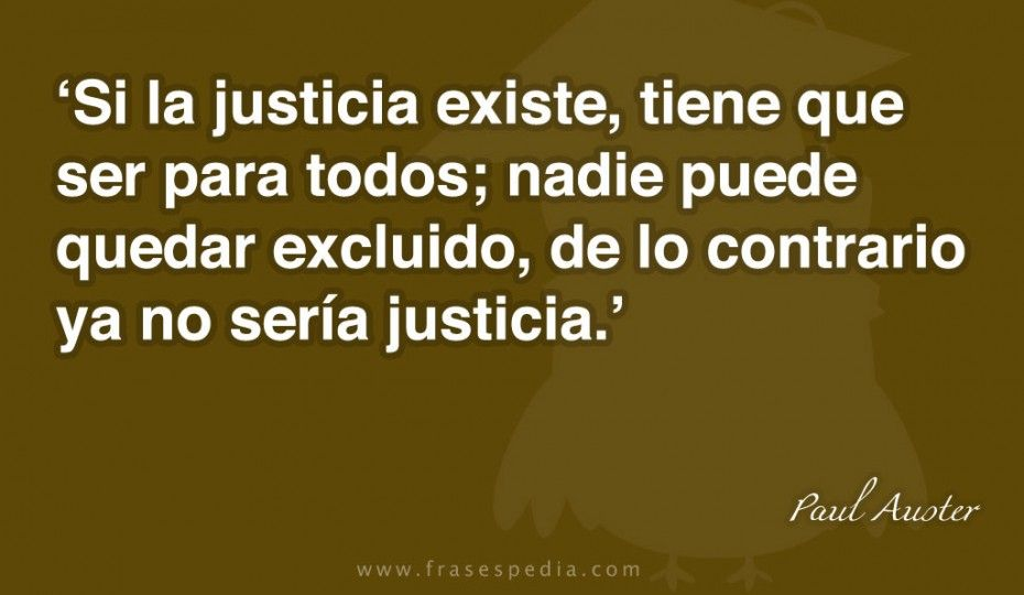 Frases de justicia de Paul Auster | Frases de injusticia, Frases de justicia  social, Frases de inspiracion