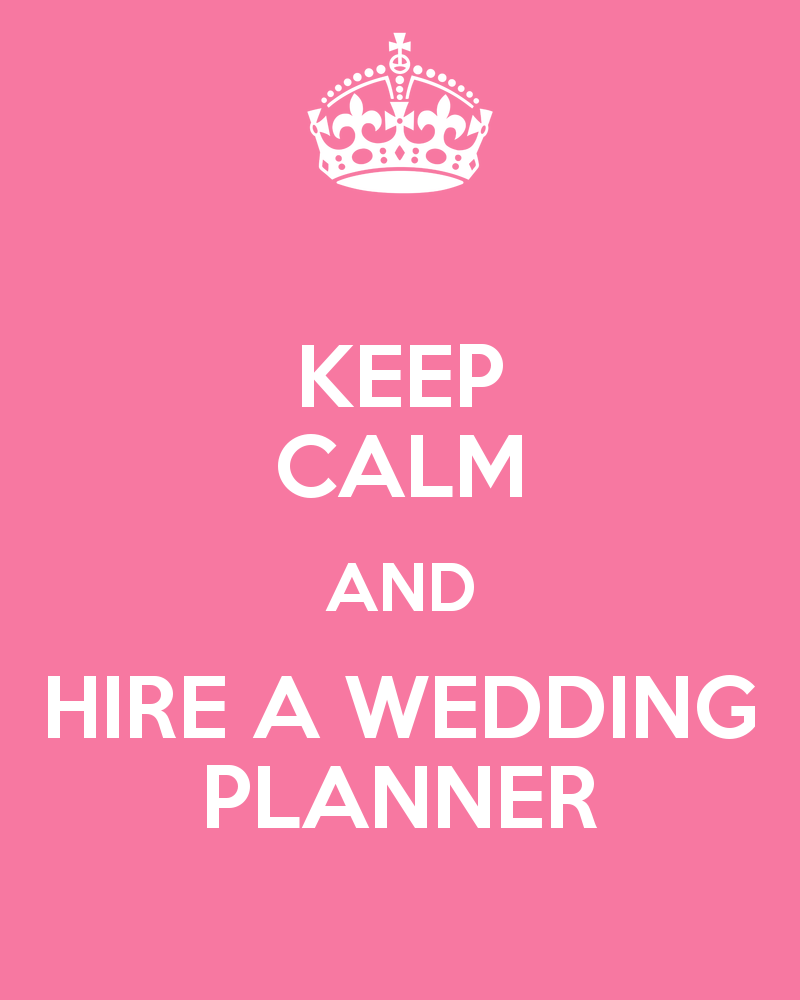 KEEP CALM AND HIRE A WEDDING PLANNER Fun Pinterest Wedding