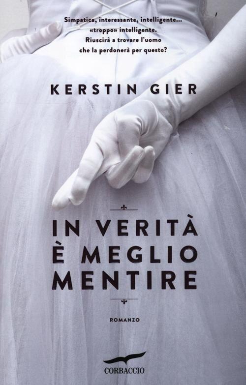 """""""In verità è meglio mentire"""" di Kerstin Gier 158 di quoziente intellettivo, plurilaureata, brava musicista, una maga con i numeri, carina, un po' freak e... vedova a nemmeno trent'anni: Carolin trova che la sua vita sia decisamente complicata e che la sua intelligenza rappresenti più che altro un impiccio nella ricerca della felicità."""