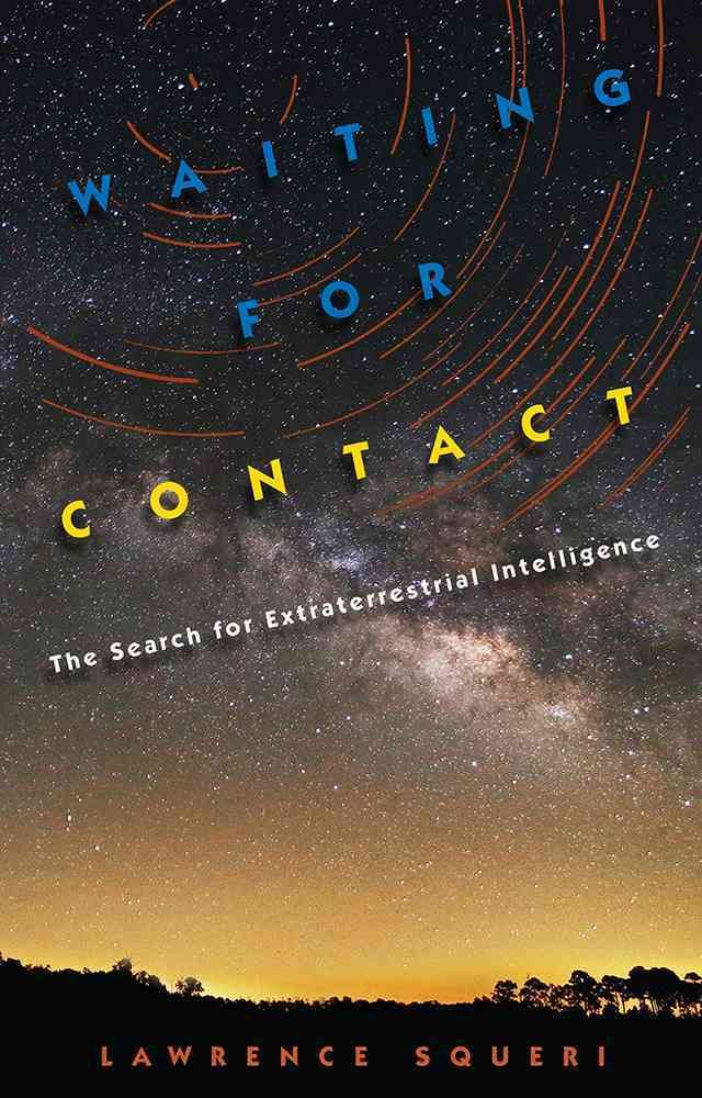 Waiting for Contact: The Search for Extraterrestrial Intelligence