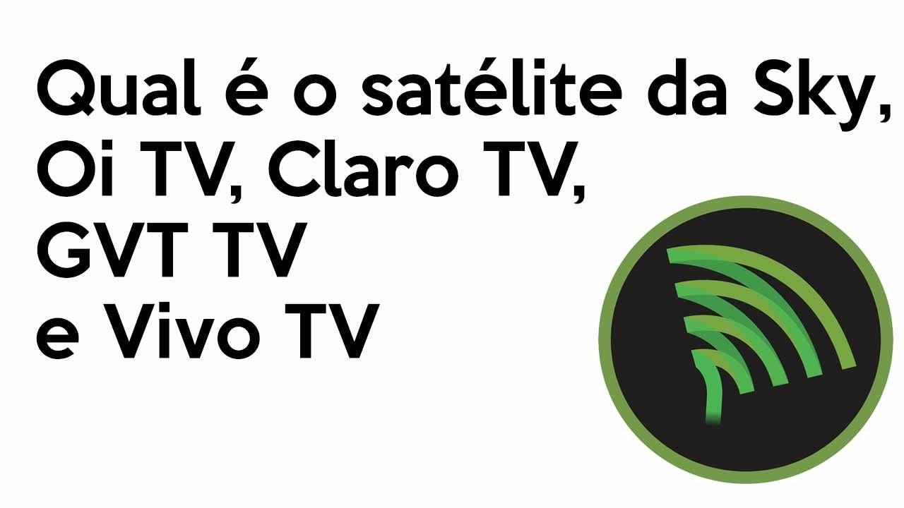 Qual E O Satelite Da Sky Oi Tv Claro Tv Gvt Tv E Vivo Tv Com