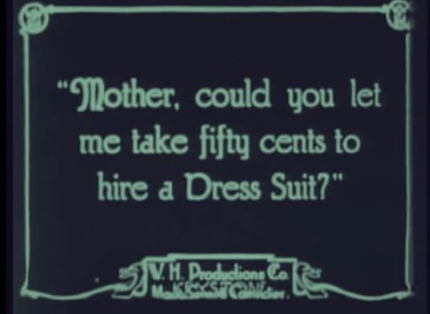 "Intertitle. ""'Mother, could you let me take fifty cents to hire a Dress Suit?'"" 