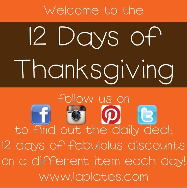 12 Day Countdown to Thanksgiving! A new discount each day, valid for 1 day at www.laplates.com