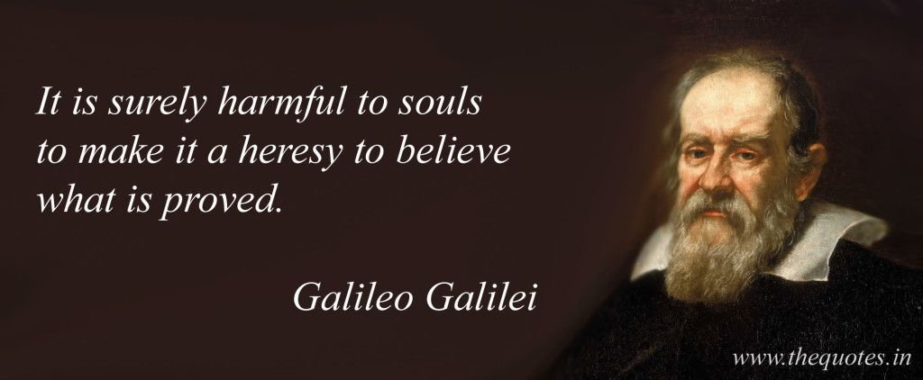 Galileo Quotes It Is Surely Harmful To Souls To Make It A Heresy To Believe What Is