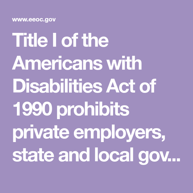 Title I Of The Americans With Disabilities Act Of 1990 Prohibits Private Employers State And Local Governments Employ Fact Sheet Disability Employment Agency