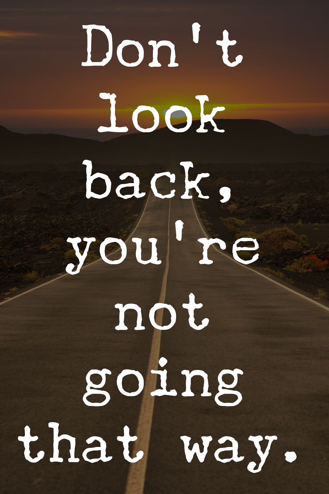 I M Not Looking Back Anymore I M Going That Way Looking Back Quotes Dont Look Back Quotes Wisdom Quotes