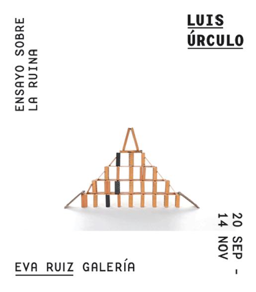"""Exposición de Luis Urculo. """"Ensayo sobre la ruina"""". Galeria de Eva Ruiz. Madrid, 20/09-14/11/2012."""