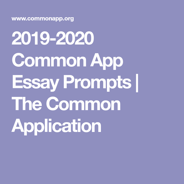 2019 2020 Common App Essay Prompts The Common Application Common App Essay Essay Prompts Essay Questions