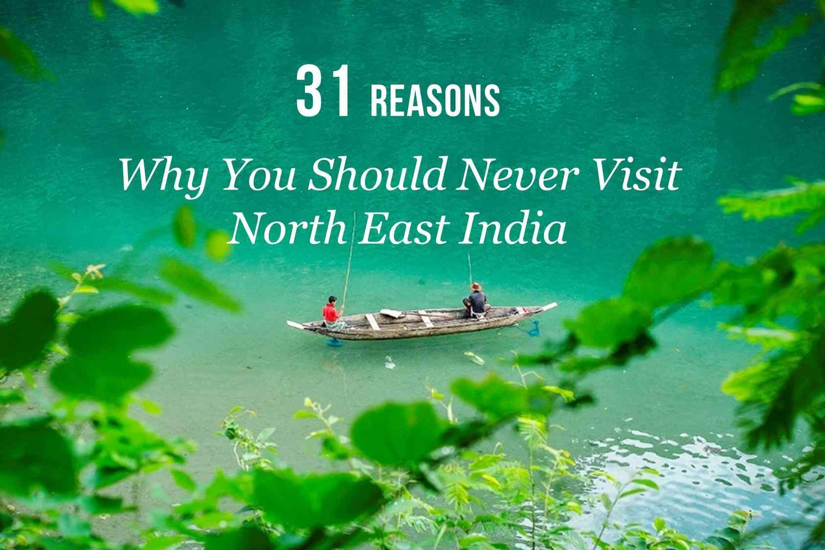 31 Reasons Why You Should Never Visit Northeast India 2020