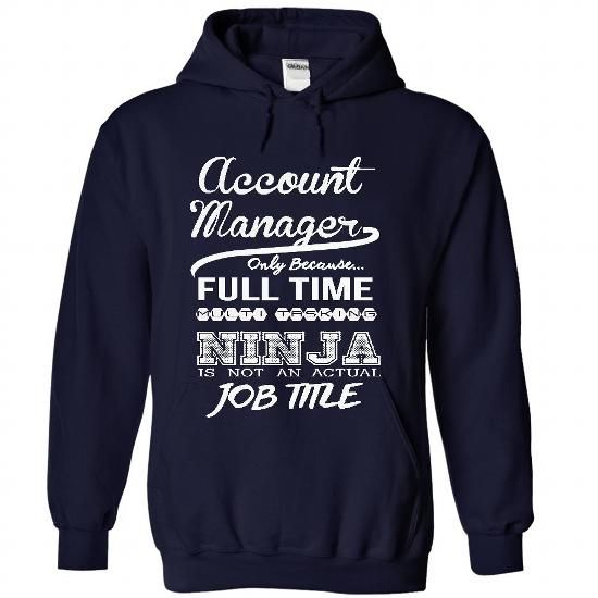 ACCOUNT MANAGER ONLY BECAUSE FULL TIME MULTITASKING NINJA IS NOT AN