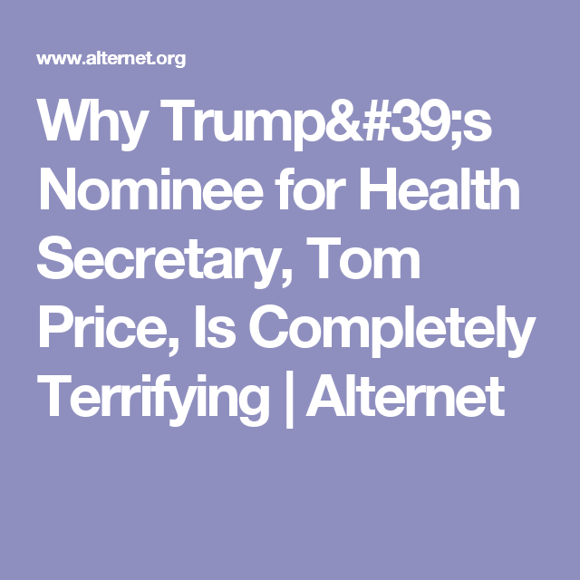 Why Trump's Nominee for Health Secretary, Tom Price, Is Completely Terrifying | Alternet