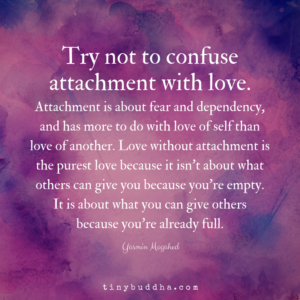 Try Not to Confuse Attachment with Love - Tiny Buddha